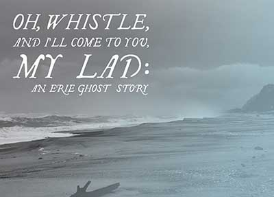 Oh Whistle or I'll Come to You My Lad